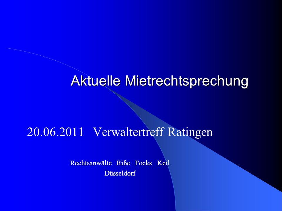 Aktuelle Mietrechtsprechung 20.06.2011 Verwaltertreff Ratingen Rechtsanwälte Riße Focks Keil Düsseldorf