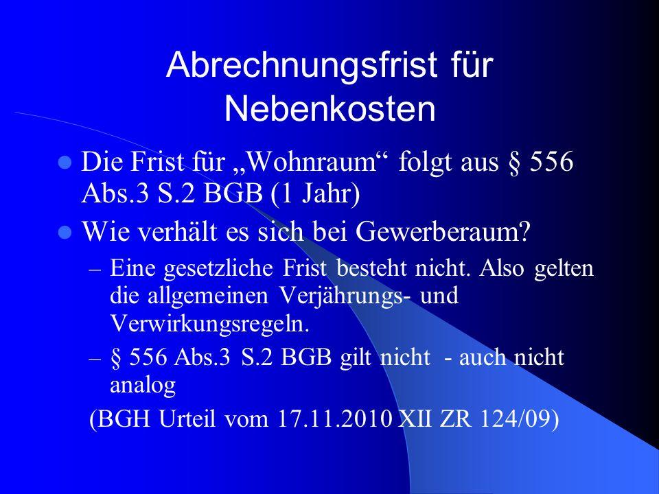 Abrechnungsfrist für Nebenkosten Die Frist für Wohnraum folgt aus § 556 Abs.3 S.2 BGB (1 Jahr) Wie verhält es sich bei Gewerberaum.
