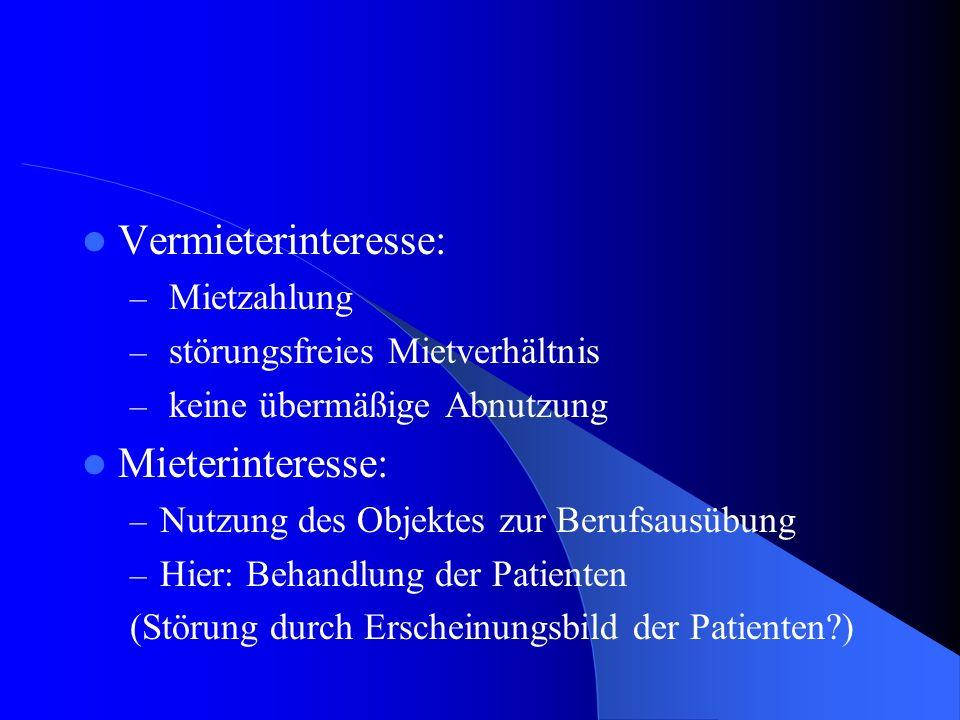 Vermieterinteresse: – Mietzahlung – störungsfreies Mietverhältnis – keine übermäßige Abnutzung Mieterinteresse: – Nutzung des Objektes zur Berufsausübung – Hier: Behandlung der Patienten (Störung durch Erscheinungsbild der Patienten?)
