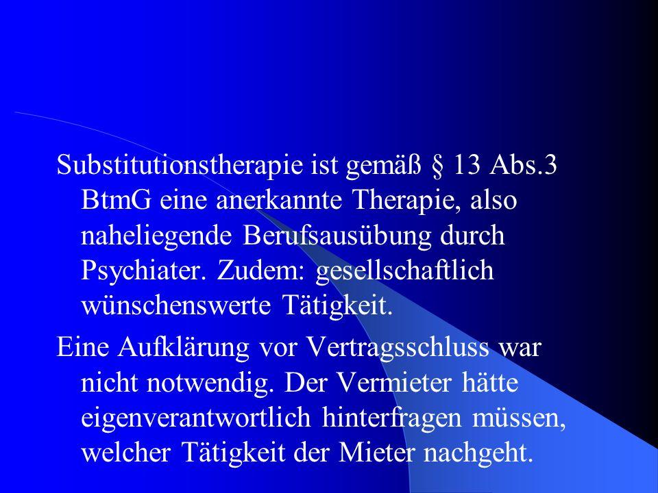 Substitutionstherapie ist gemäß § 13 Abs.3 BtmG eine anerkannte Therapie, also naheliegende Berufsausübung durch Psychiater. Zudem: gesellschaftlich w
