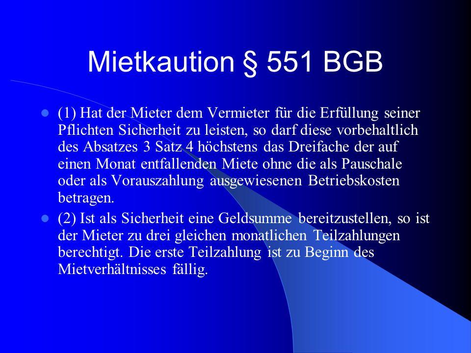 Mietkaution § 551 BGB (1) Hat der Mieter dem Vermieter für die Erfüllung seiner Pflichten Sicherheit zu leisten, so darf diese vorbehaltlich des Absat