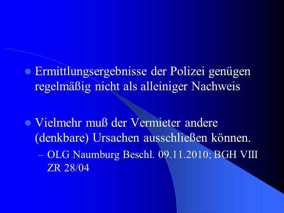 Ermittlungsergebnisse der Polizei genügen regelmäßig nicht als alleiniger Nachweis Vielmehr muß der Vermieter andere (denkbare) Ursachen ausschließen