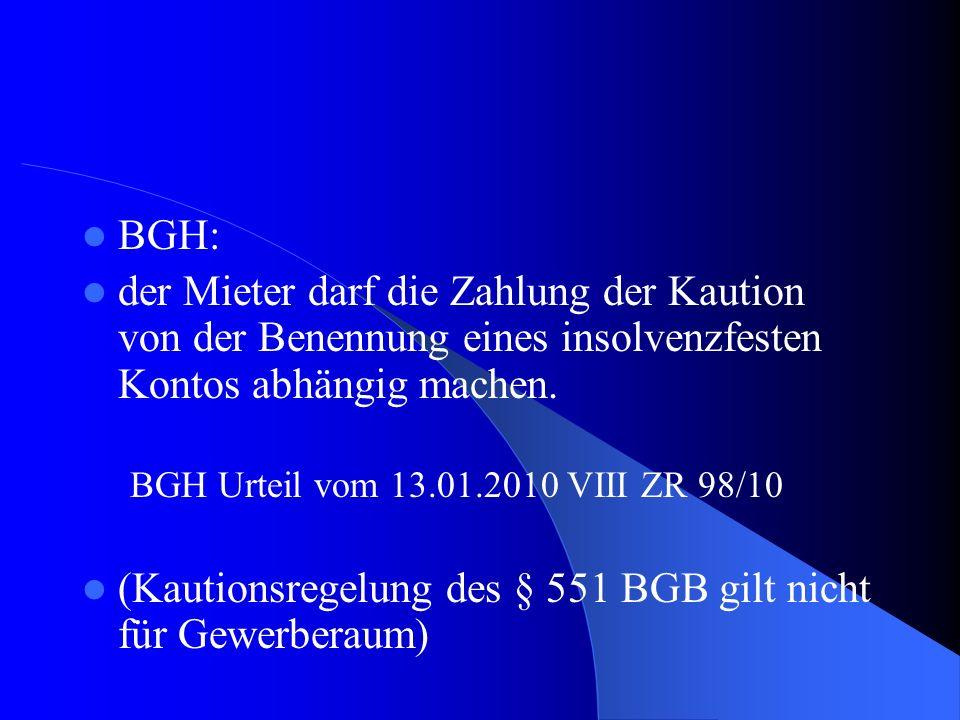 BGH: der Mieter darf die Zahlung der Kaution von der Benennung eines insolvenzfesten Kontos abhängig machen. BGH Urteil vom 13.01.2010 VIII ZR 98/10 (
