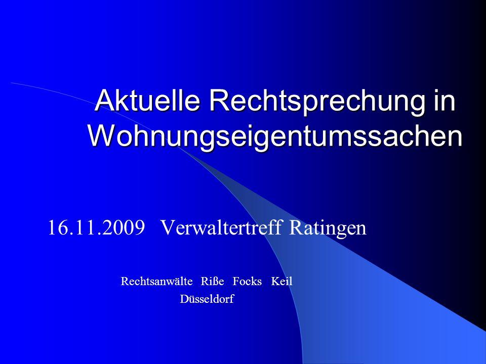 Aktuelle Rechtsprechung in Wohnungseigentumssachen 16.11.2009 Verwaltertreff Ratingen Rechtsanwälte Riße Focks Keil Düsseldorf