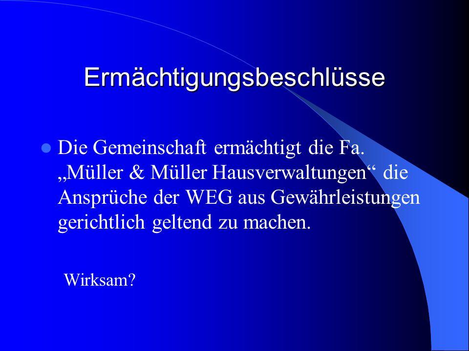 Ermächtigungsbeschlüsse Die Gemeinschaft ermächtigt die Fa. Müller & Müller Hausverwaltungen die Ansprüche der WEG aus Gewährleistungen gerichtlich ge