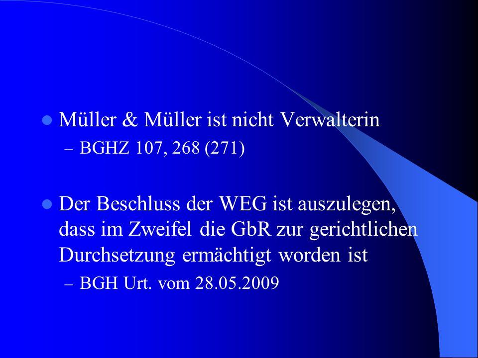 Müller & Müller ist nicht Verwalterin – BGHZ 107, 268 (271) Der Beschluss der WEG ist auszulegen, dass im Zweifel die GbR zur gerichtlichen Durchsetzu