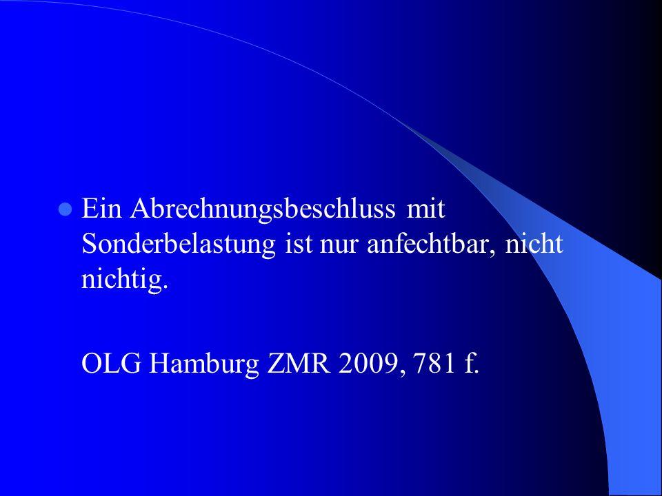 Ein Abrechnungsbeschluss mit Sonderbelastung ist nur anfechtbar, nicht nichtig. OLG Hamburg ZMR 2009, 781 f.