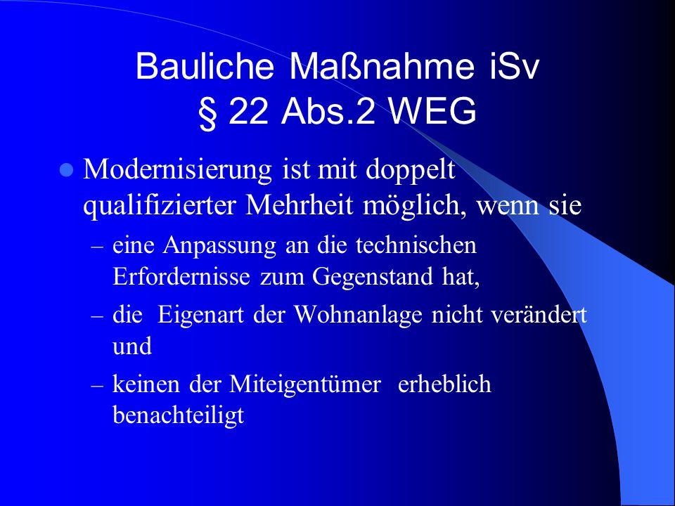 Bauliche Maßnahme iSv § 22 Abs.2 WEG Modernisierung ist mit doppelt qualifizierter Mehrheit möglich, wenn sie – eine Anpassung an die technischen Erfo