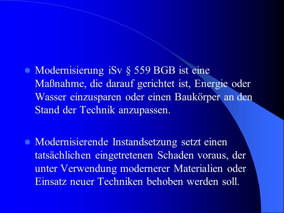 Modernisierung iSv § 559 BGB ist eine Maßnahme, die darauf gerichtet ist, Energie oder Wasser einzusparen oder einen Baukörper an den Stand der Techni
