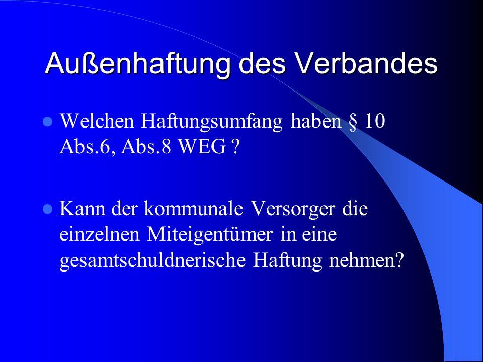 Außenhaftung des Verbandes Welchen Haftungsumfang haben § 10 Abs.6, Abs.8 WEG ? Kann der kommunale Versorger die einzelnen Miteigentümer in eine gesam