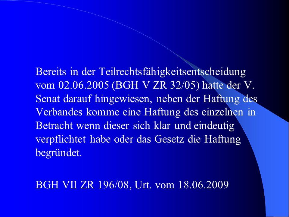Bereits in der Teilrechtsfähigkeitsentscheidung vom 02.06.2005 (BGH V ZR 32/05) hatte der V. Senat darauf hingewiesen, neben der Haftung des Verbandes