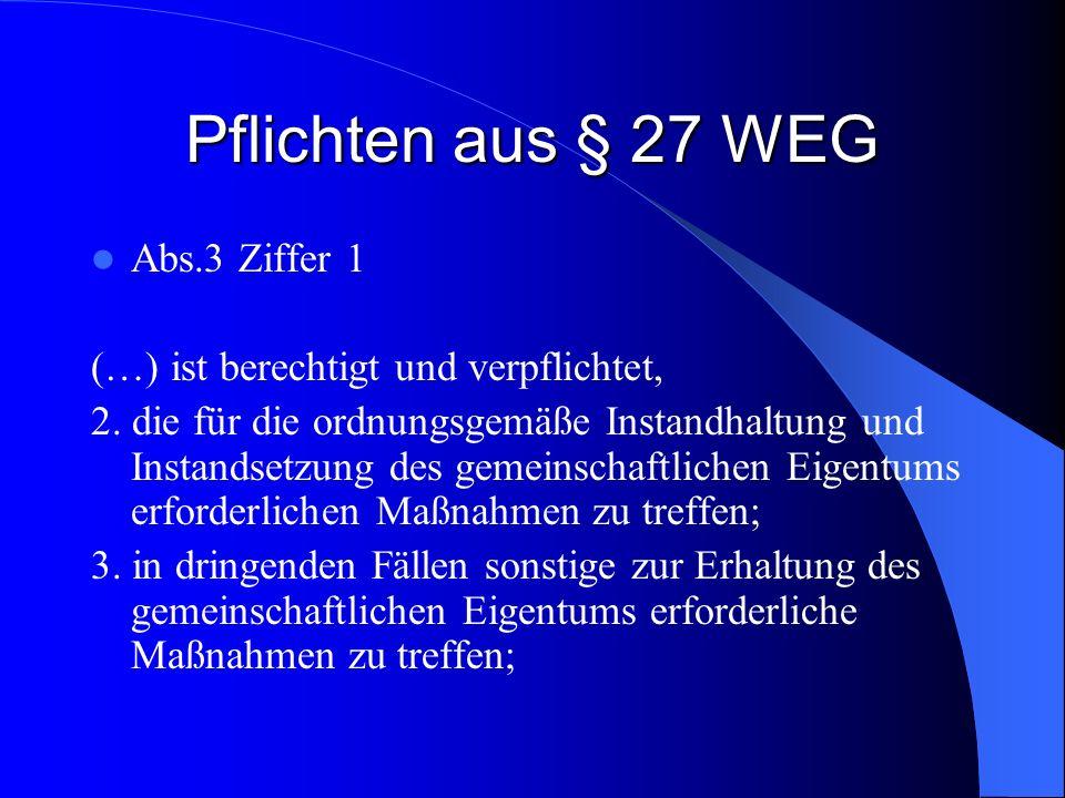 Pflichten aus § 27 WEG Abs.3 Ziffer 1 (…) ist berechtigt und verpflichtet, 2. die für die ordnungsgemäße Instandhaltung und Instandsetzung des gemeins