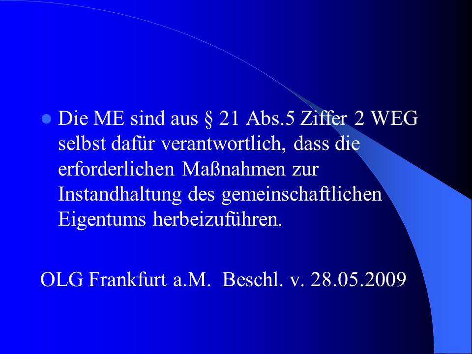 Die ME sind aus § 21 Abs.5 Ziffer 2 WEG selbst dafür verantwortlich, dass die erforderlichen Maßnahmen zur Instandhaltung des gemeinschaftlichen Eigen