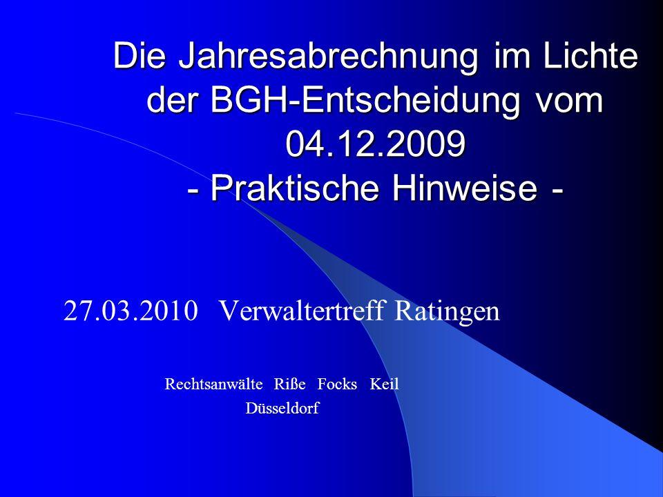 Die Jahresabrechnung im Lichte der BGH-Entscheidung vom 04.12.2009 - Praktische Hinweise - 27.03.2010 Verwaltertreff Ratingen Rechtsanwälte Riße Focks Keil Düsseldorf