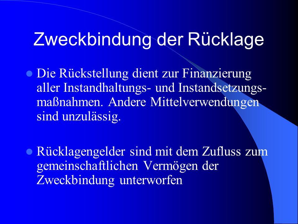Zweckbindung der Rücklage Die Rückstellung dient zur Finanzierung aller Instandhaltungs- und Instandsetzungs- maßnahmen.