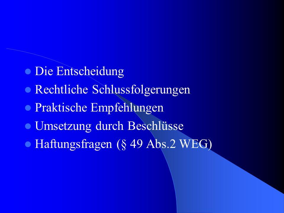 Die Entscheidung Rechtliche Schlussfolgerungen Praktische Empfehlungen Umsetzung durch Beschlüsse Haftungsfragen (§ 49 Abs.2 WEG)