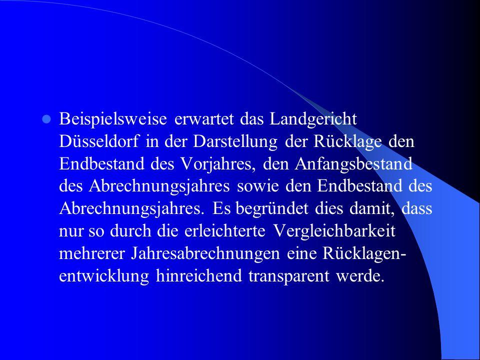Beispielsweise erwartet das Landgericht Düsseldorf in der Darstellung der Rücklage den Endbestand des Vorjahres, den Anfangsbestand des Abrechnungsjahres sowie den Endbestand des Abrechnungsjahres.