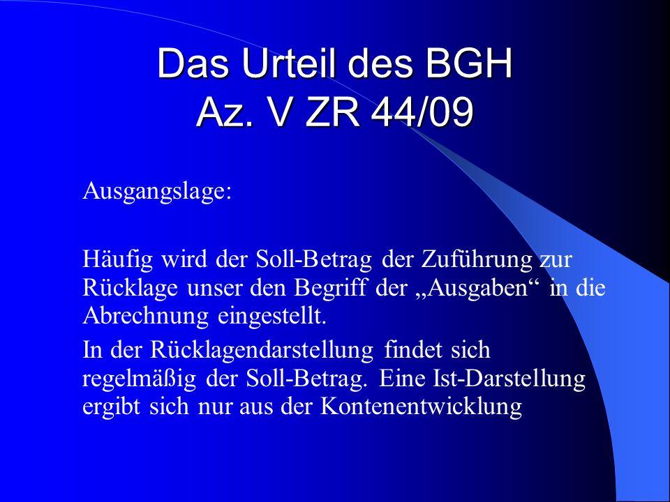 Das Urteil des BGH Az. V ZR 44/09 Ausgangslage: Häufig wird der Soll-Betrag der Zuführung zur Rücklage unser den Begriff der Ausgaben in die Abrechnun