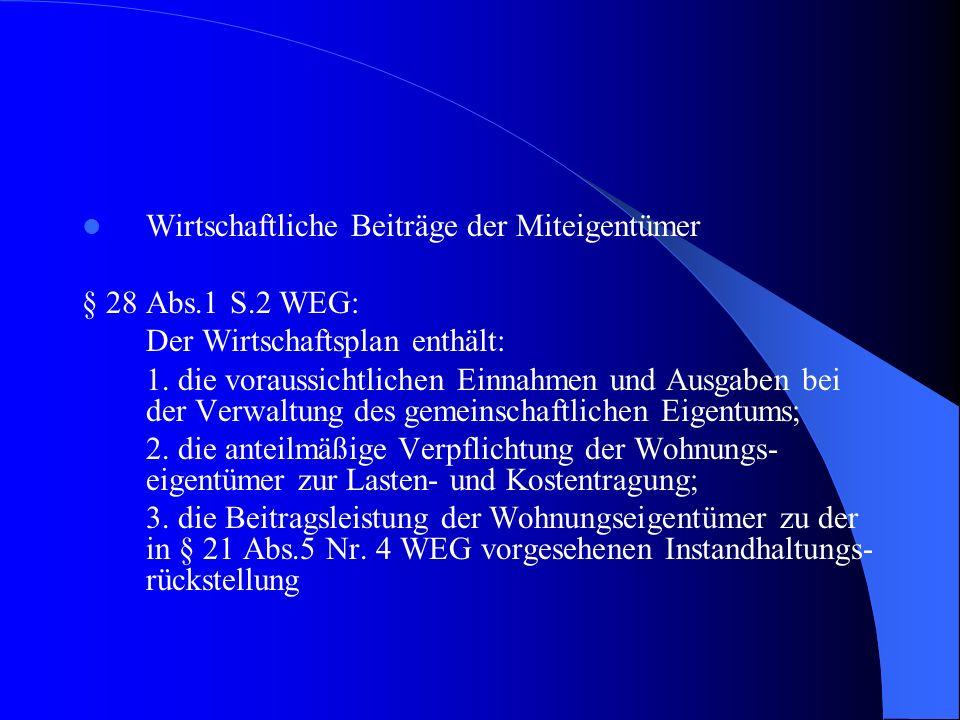 Wirtschaftliche Beiträge der Miteigentümer § 28 Abs.1 S.2 WEG: Der Wirtschaftsplan enthält: 1. die voraussichtlichen Einnahmen und Ausgaben bei der Ve