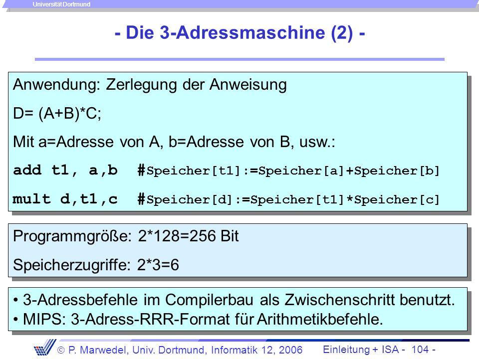 Einleitung + ISA - 103 - P. Marwedel, Univ. Dortmund, Informatik 12, 2006 Universität Dortmund n-Adressmaschinen - Die 3-Adressmaschine (1) - Klassifi