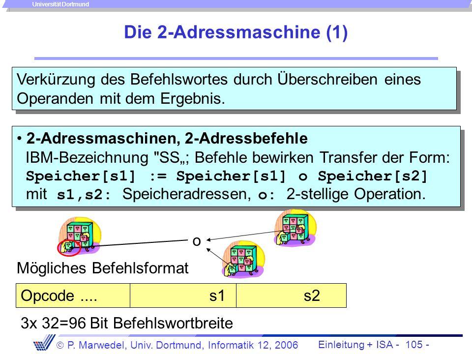 Einleitung + ISA - 104 - P. Marwedel, Univ. Dortmund, Informatik 12, 2006 Universität Dortmund - Die 3-Adressmaschine (2) - Anwendung: Zerlegung der A