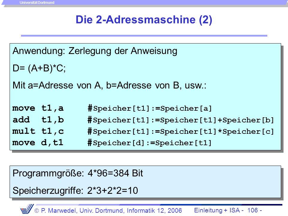 Einleitung + ISA - 105 - P. Marwedel, Univ. Dortmund, Informatik 12, 2006 Universität Dortmund Die 2-Adressmaschine (1) Verkürzung des Befehlswortes d