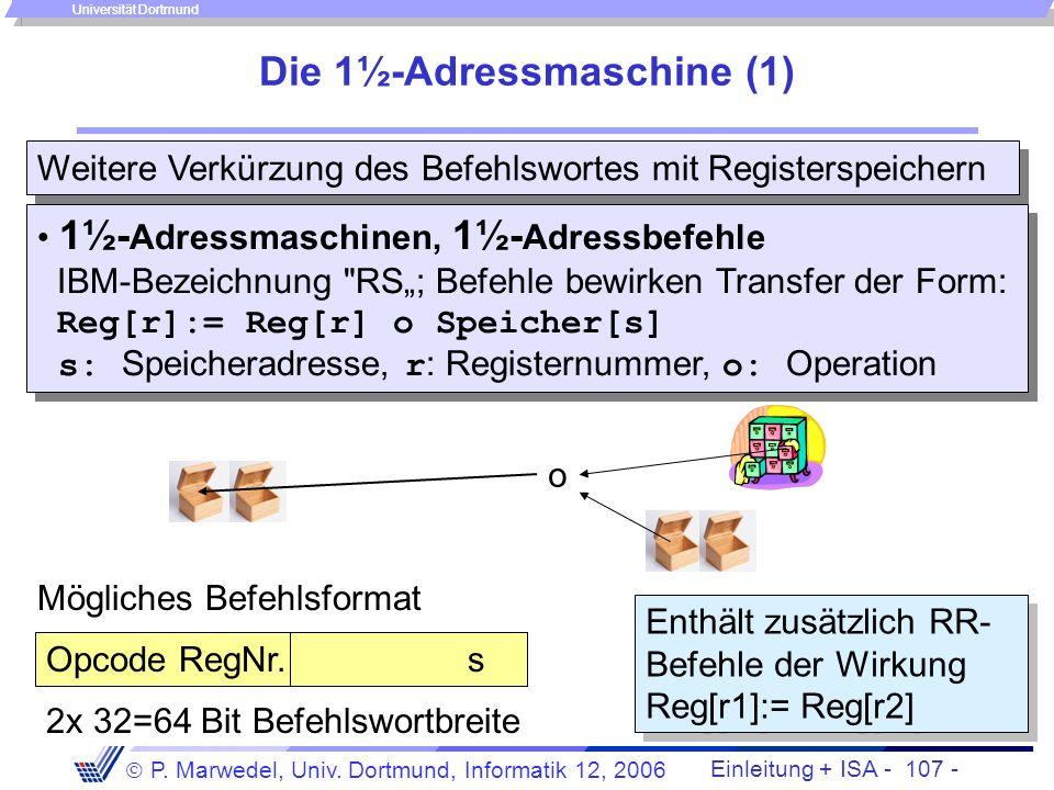 Einleitung + ISA - 106 - P. Marwedel, Univ. Dortmund, Informatik 12, 2006 Universität Dortmund Die 2-Adressmaschine (2) Anwendung: Zerlegung der Anwei