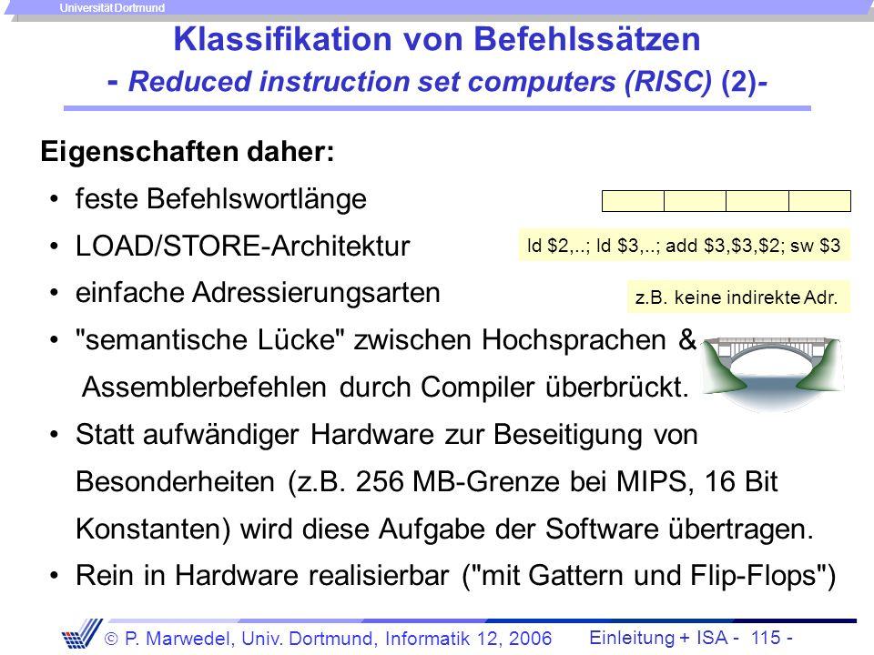 Einleitung + ISA - 114 - P. Marwedel, Univ. Dortmund, Informatik 12, 2006 Universität Dortmund Klassifikation von Befehlssätzen - Reduced instruction