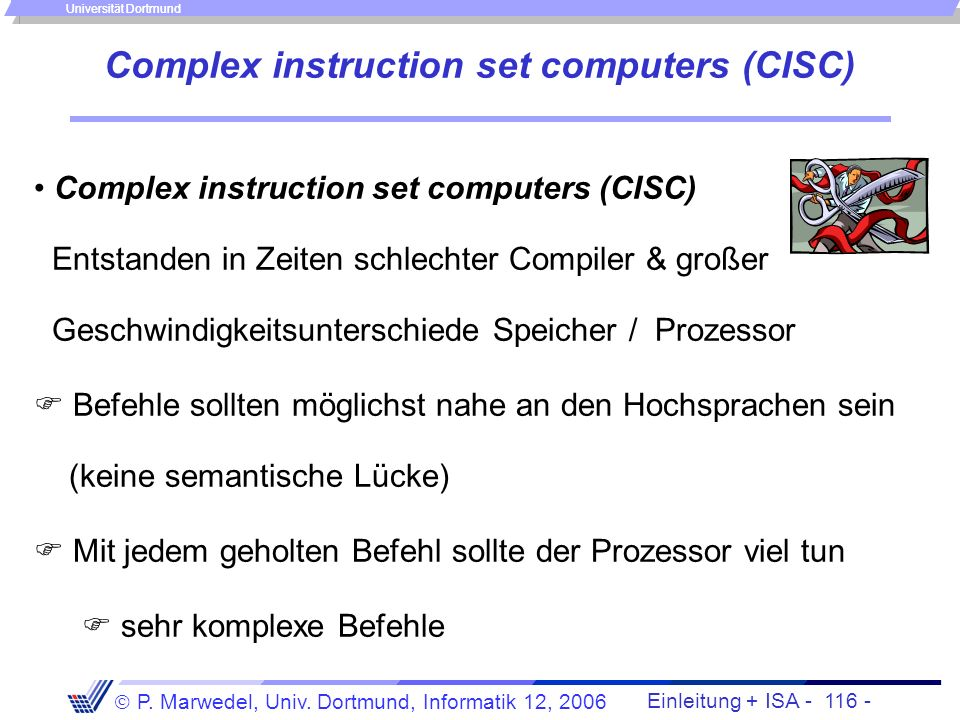 Einleitung + ISA - 115 - P. Marwedel, Univ. Dortmund, Informatik 12, 2006 Universität Dortmund Klassifikation von Befehlssätzen - Reduced instruction