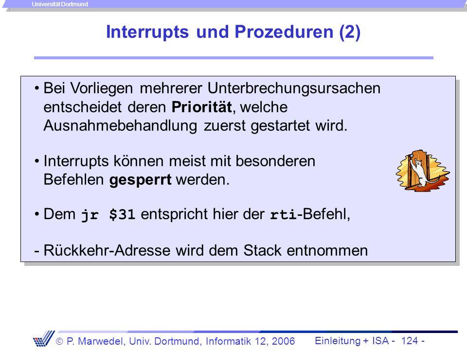 Einleitung + ISA - 123 - P. Marwedel, Univ. Dortmund, Informatik 12, 2006 Universität Dortmund Interrupts und Prozeduren (1) Interrupts entsprechen au