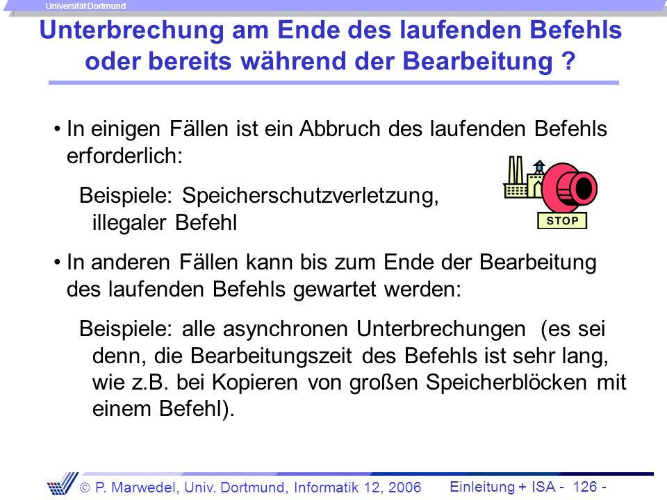 Einleitung + ISA - 125 - P. Marwedel, Univ. Dortmund, Informatik 12, 2006 Universität Dortmund Synchrone und asynchrone Unterbrechungen Die Ausnahmesi