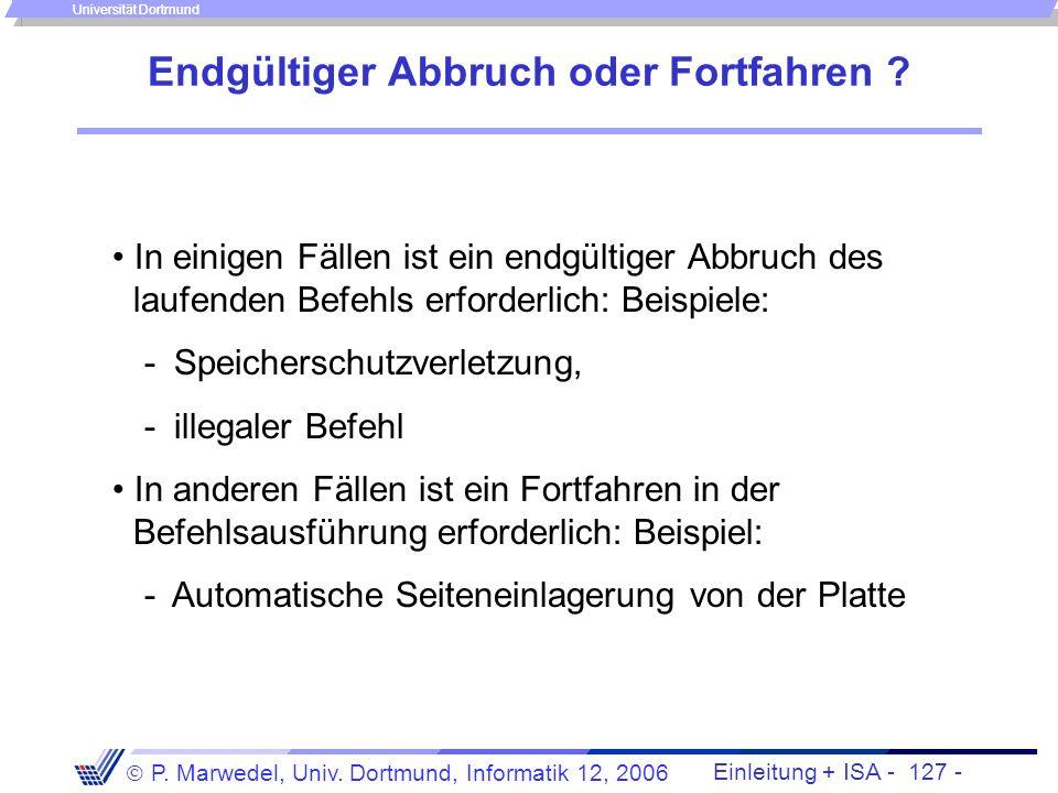 Einleitung + ISA - 126 - P. Marwedel, Univ. Dortmund, Informatik 12, 2006 Universität Dortmund Unterbrechung am Ende des laufenden Befehls oder bereit