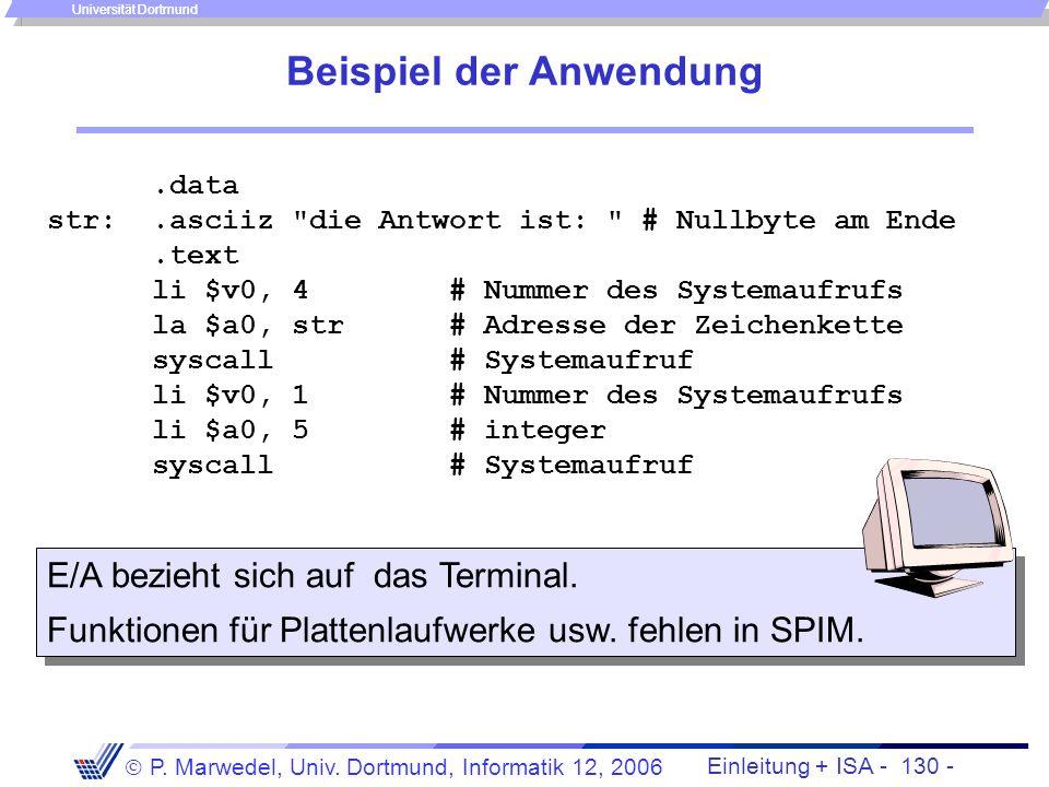 Einleitung + ISA - 129 - P. Marwedel, Univ. Dortmund, Informatik 12, 2006 Universität Dortmund Systemaufrufe in der MIPS-Maschine Aufruf von Funktione