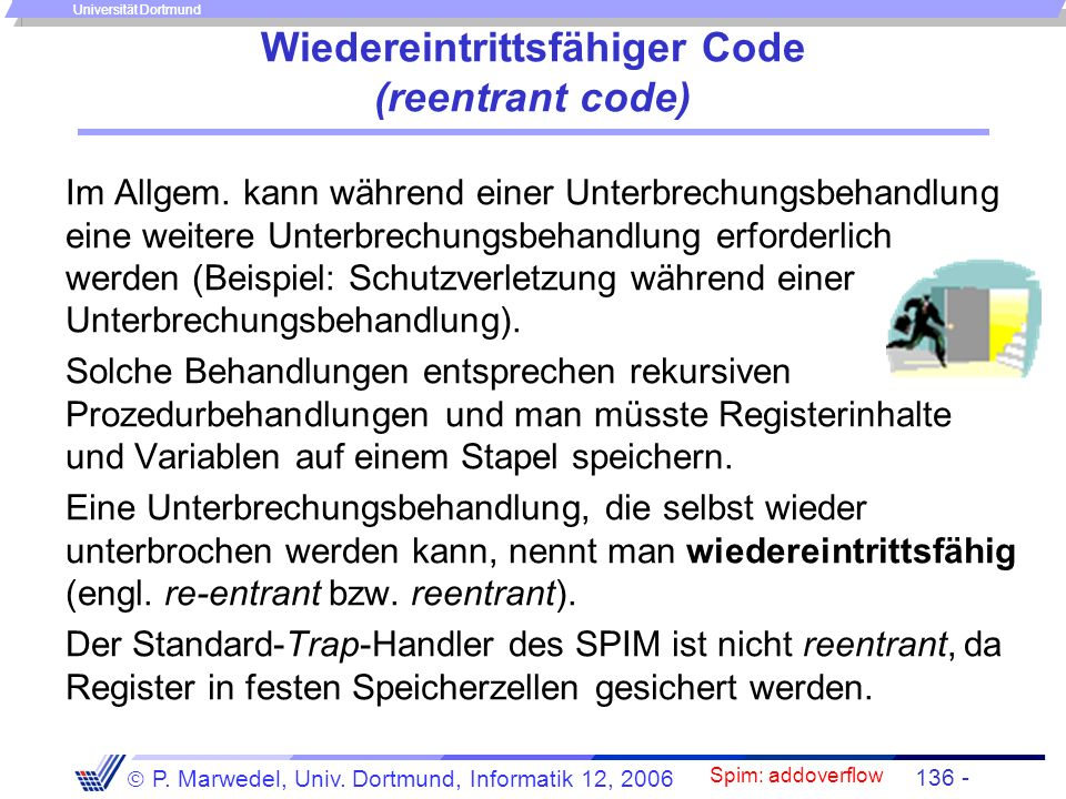 Einleitung + ISA - 135 - P. Marwedel, Univ. Dortmund, Informatik 12, 2006 Universität Dortmund Standard-Traphandler s1:.word 0 # Speicher zum Sichern