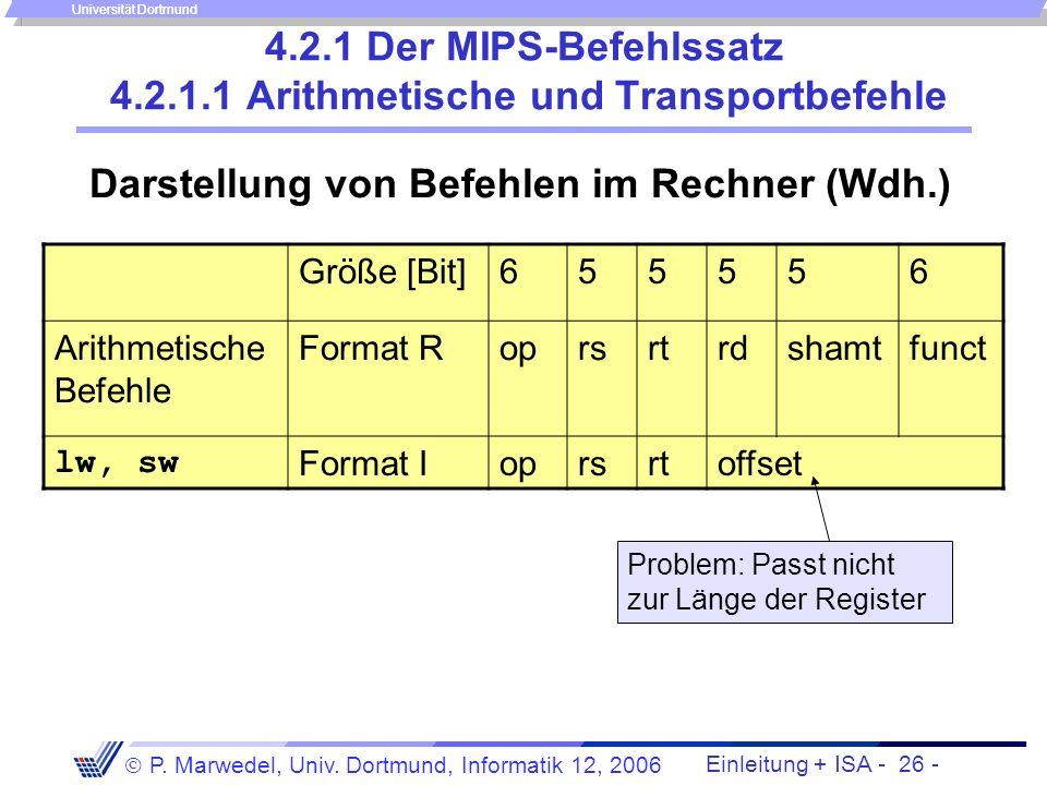 Einleitung + ISA - 25 - P. Marwedel, Univ. Dortmund, Informatik 12, 2006 Universität Dortmund Eigenschaften des Von-Neumann-Rechners (2) Wesentliche M
