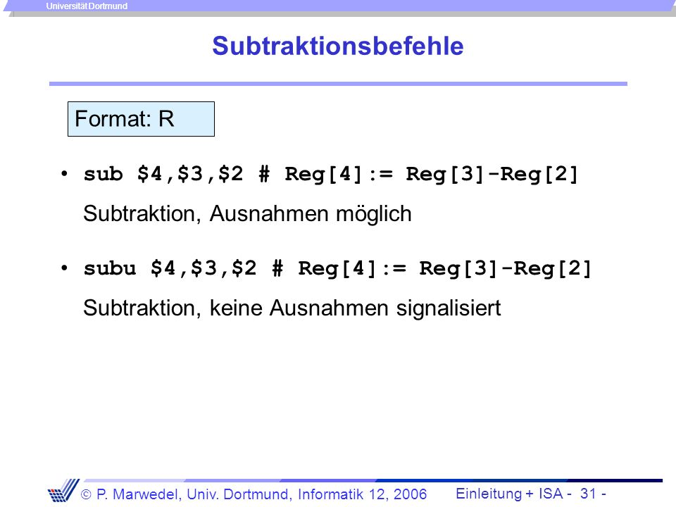 Einleitung + ISA - 30 - P. Marwedel, Univ. Dortmund, Informatik 12, 2006 Universität Dortmund Einsatz der Vorzeichenerweiterung bei Direktoperanden (i