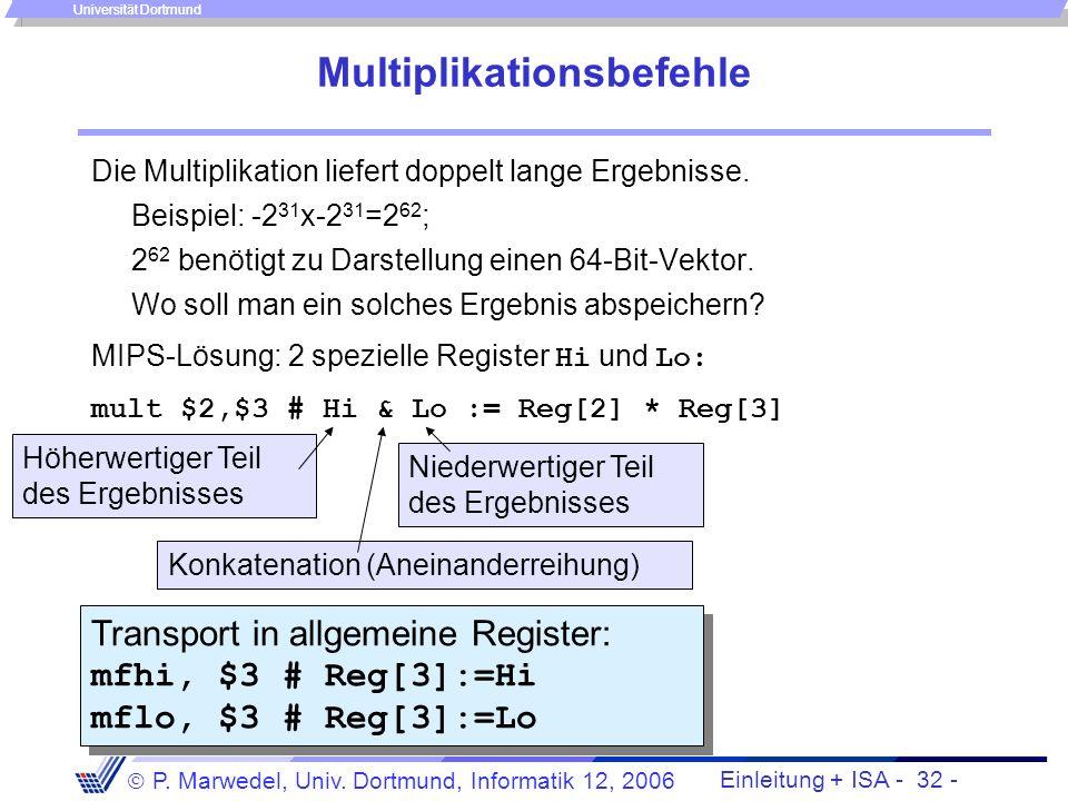 Einleitung + ISA - 31 - P. Marwedel, Univ. Dortmund, Informatik 12, 2006 Universität Dortmund Subtraktionsbefehle sub $4,$3,$2 # Reg[4]:= Reg[3]-Reg[2