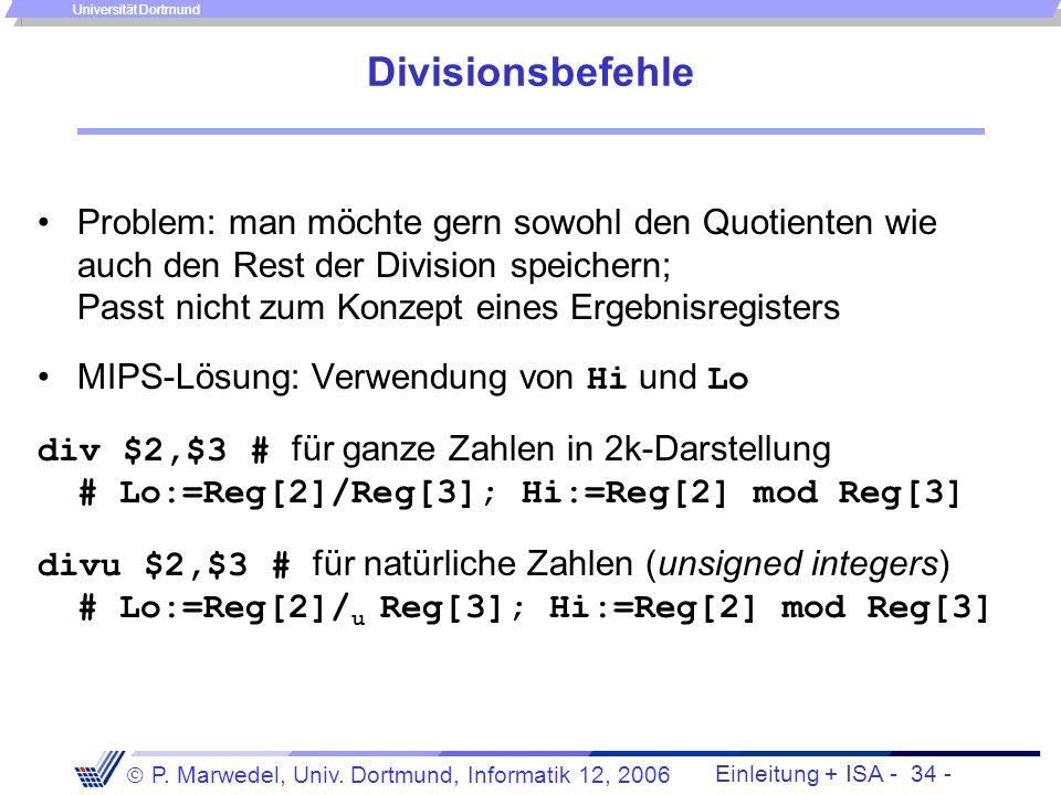 Einleitung + ISA - 33 - P. Marwedel, Univ. Dortmund, Informatik 12, 2006 Universität Dortmund Varianten des Multiplikationsbefehls mult $2,$3 # Hi&Lo: