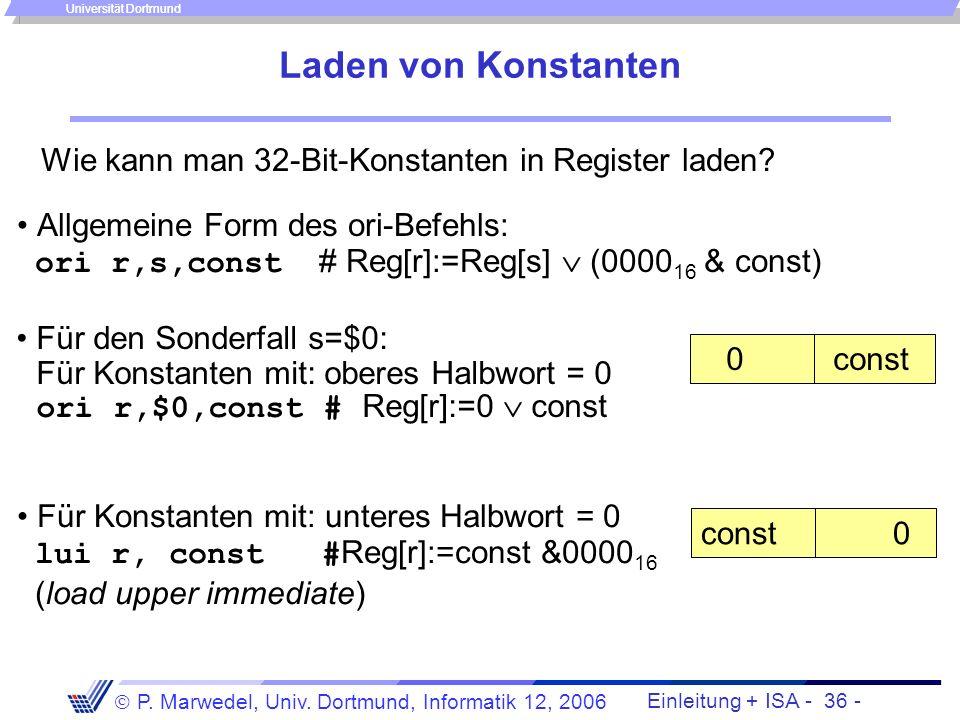 Einleitung + ISA - 35 - P. Marwedel, Univ. Dortmund, Informatik 12, 2006 Universität Dortmund Logische Befehle BeispielBedeutungKommentar and $4,$3,$2