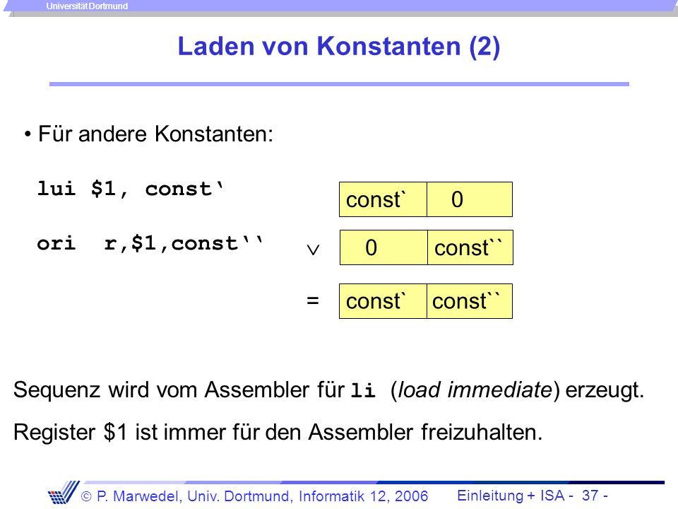 Einleitung + ISA - 36 - P. Marwedel, Univ. Dortmund, Informatik 12, 2006 Universität Dortmund Laden von Konstanten Für den Sonderfall s=$0: Für Konsta