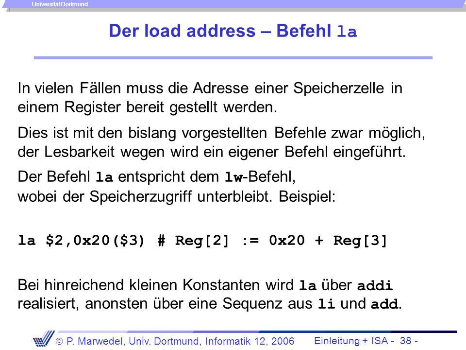 Einleitung + ISA - 37 - P. Marwedel, Univ. Dortmund, Informatik 12, 2006 Universität Dortmund Laden von Konstanten (2) Für andere Konstanten: lui $1,