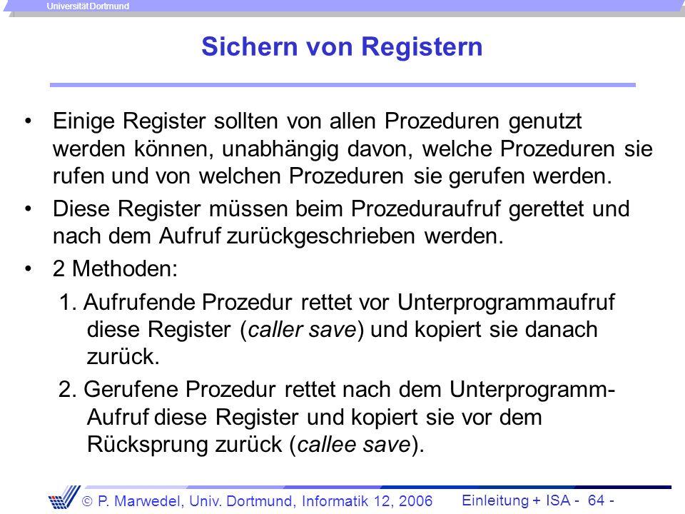 Einleitung + ISA - 63 - P. Marwedel, Univ. Dortmund, Informatik 12, 2006 Universität Dortmund Konkrete Realisierung für drei Prozeduren C() {...; } /*
