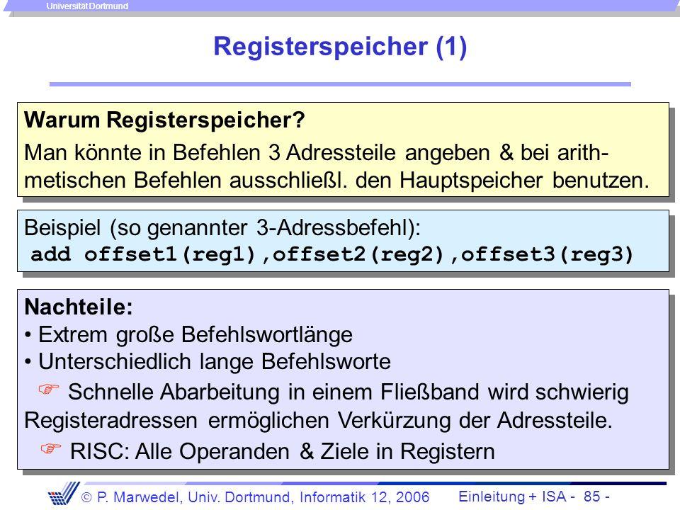 Einleitung + ISA - 84 - P. Marwedel, Univ. Dortmund, Informatik 12, 2006 Universität Dortmund Little endians und big endians (3) Anwendungen, unter an