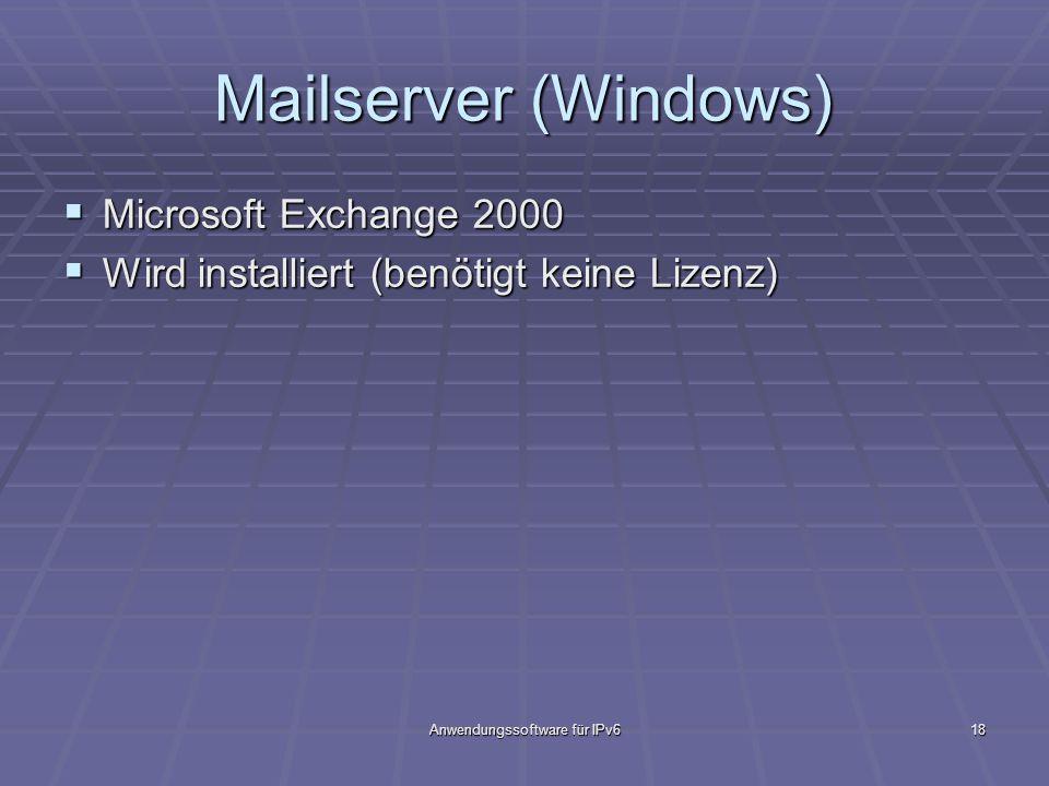 Anwendungssoftware für IPv618 Mailserver (Windows) Microsoft Exchange 2000 Microsoft Exchange 2000 Wird installiert (benötigt keine Lizenz) Wird insta
