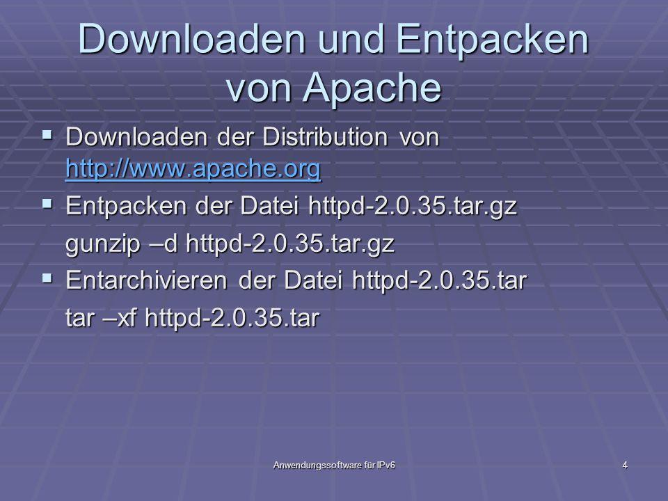 Anwendungssoftware für IPv64 Downloaden und Entpacken von Apache Downloaden der Distribution von http://www.apache.org Downloaden der Distribution von