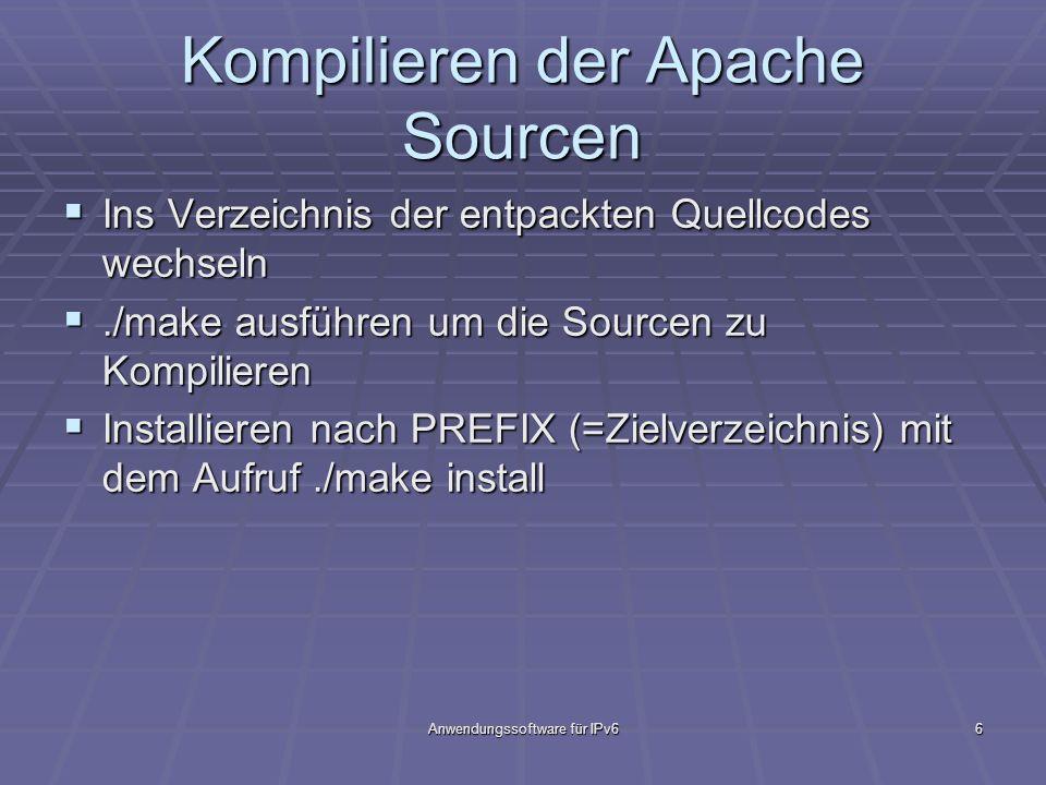 Anwendungssoftware für IPv66 Kompilieren der Apache Sourcen Ins Verzeichnis der entpackten Quellcodes wechseln Ins Verzeichnis der entpackten Quellcod