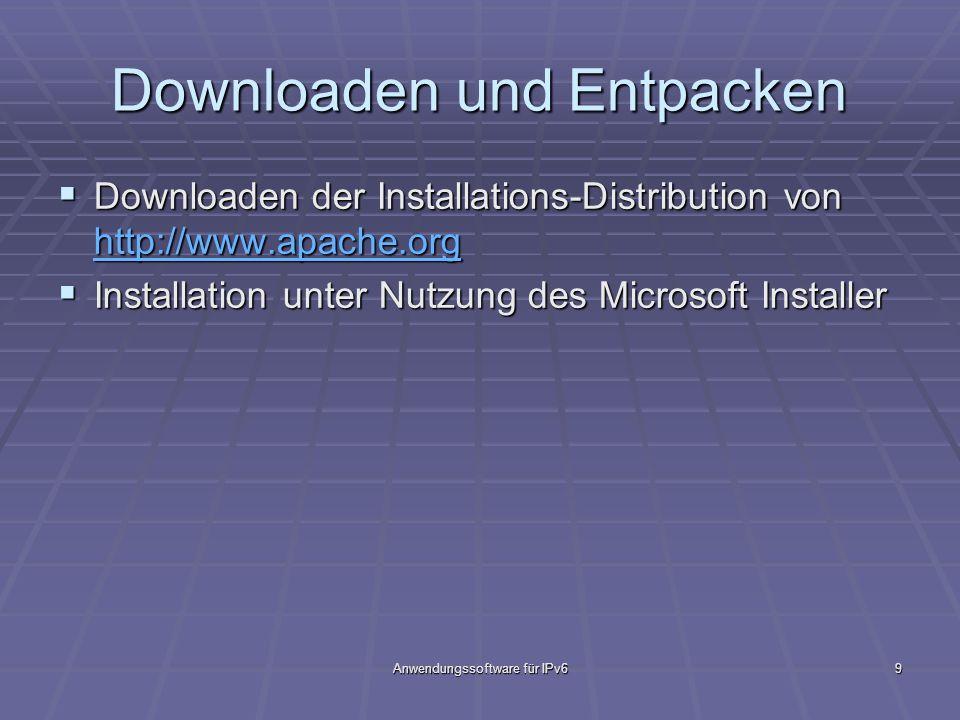 Anwendungssoftware für IPv69 Downloaden und Entpacken Downloaden der Installations-Distribution von http://www.apache.org Downloaden der Installations