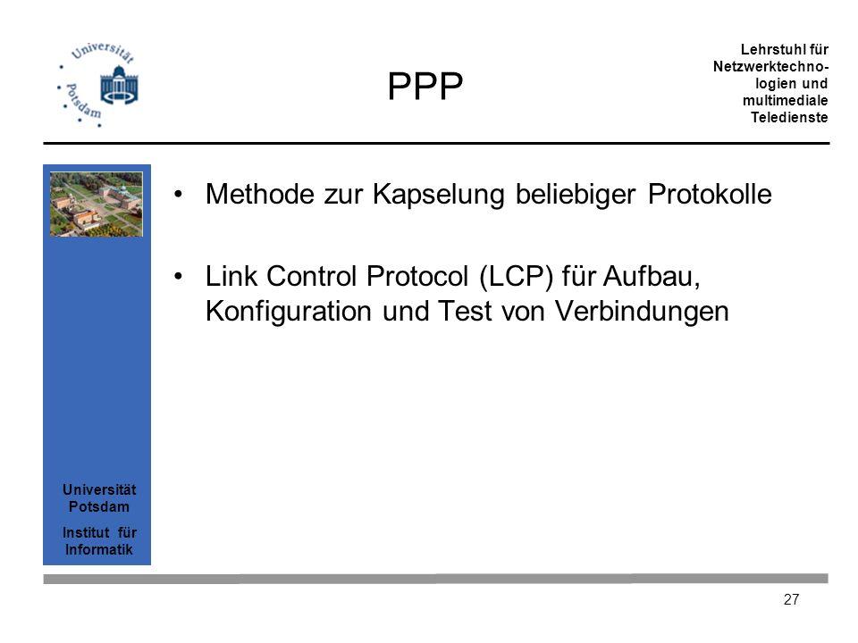 Universität Potsdam Institut für Informatik Lehrstuhl für Netzwerktechno- logien und multimediale Teledienste 27 PPP Methode zur Kapselung beliebiger