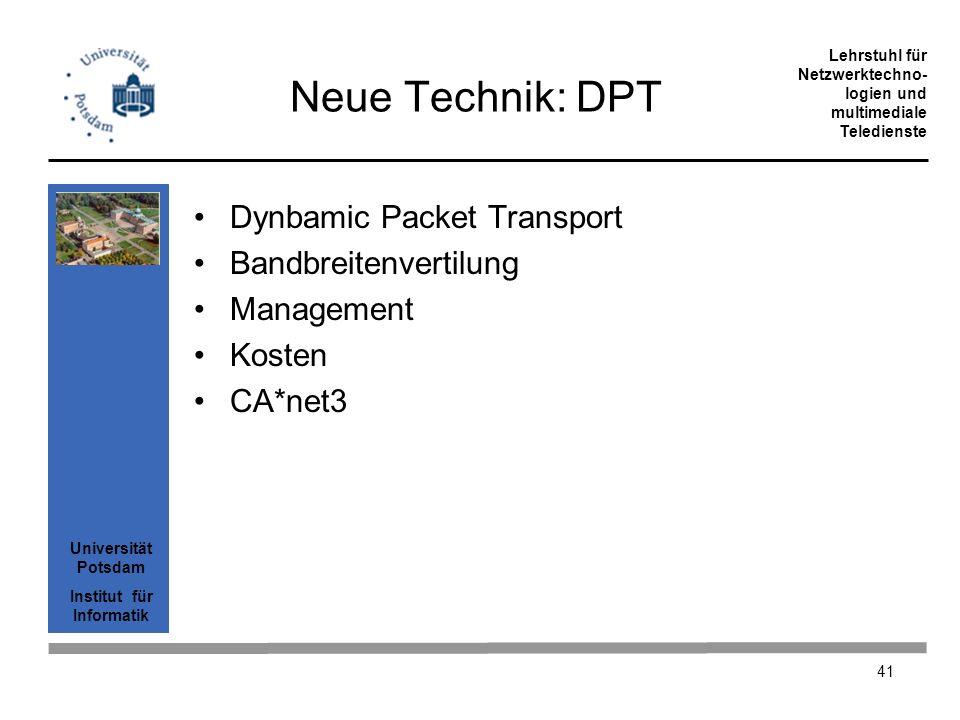 Universität Potsdam Institut für Informatik Lehrstuhl für Netzwerktechno- logien und multimediale Teledienste 41 Neue Technik: DPT Dynbamic Packet Tra