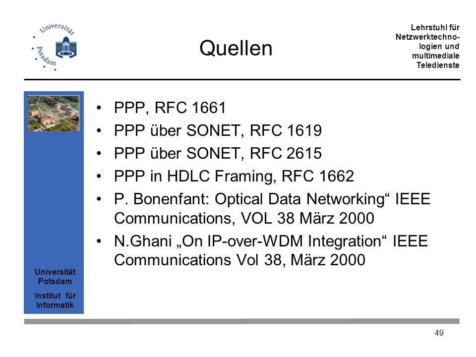 Universität Potsdam Institut für Informatik Lehrstuhl für Netzwerktechno- logien und multimediale Teledienste 49 Quellen PPP, RFC 1661 PPP über SONET,